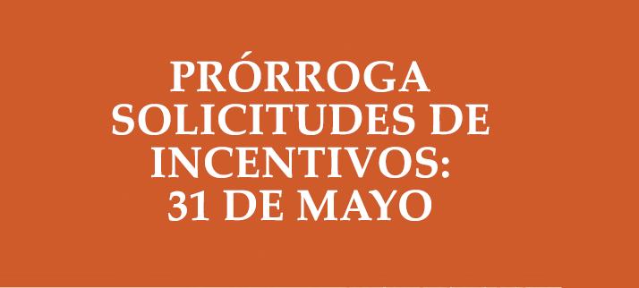 Importante: Prórroga Solicitud de Incentivos a 31 de mayo