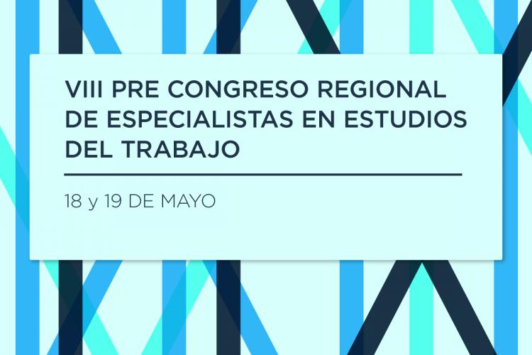 Los días 18 y 19 de mayo especialistas en estudios del trabajo expondrán en la UNCUYO
