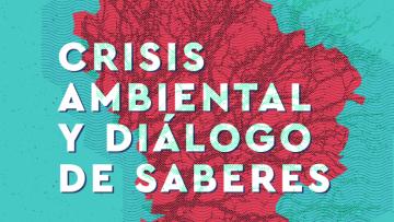 Diálogo de saberes: la crisis ambiental desde una perspectiva latinoamericana