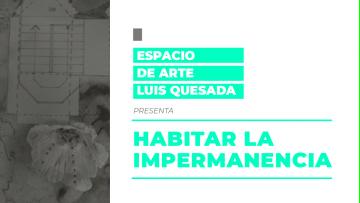 """""""Habitar la Impermanencia"""" se inaugura en el Espacio Luis Quesada"""
