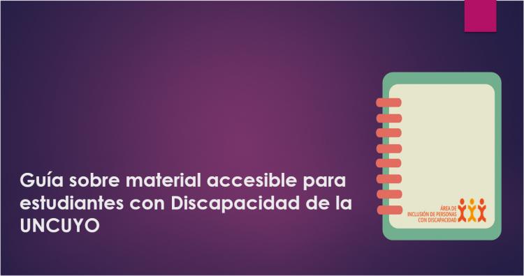 Guía sobre material accesible para estudiantes con Discapacidad de la UNCUYO