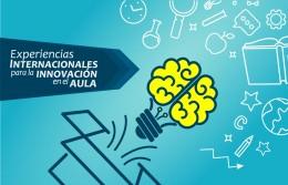 Experiencias Internacionales para la innovación en el aula