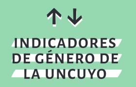 Informe Indicadores de Género de la UNCuyo